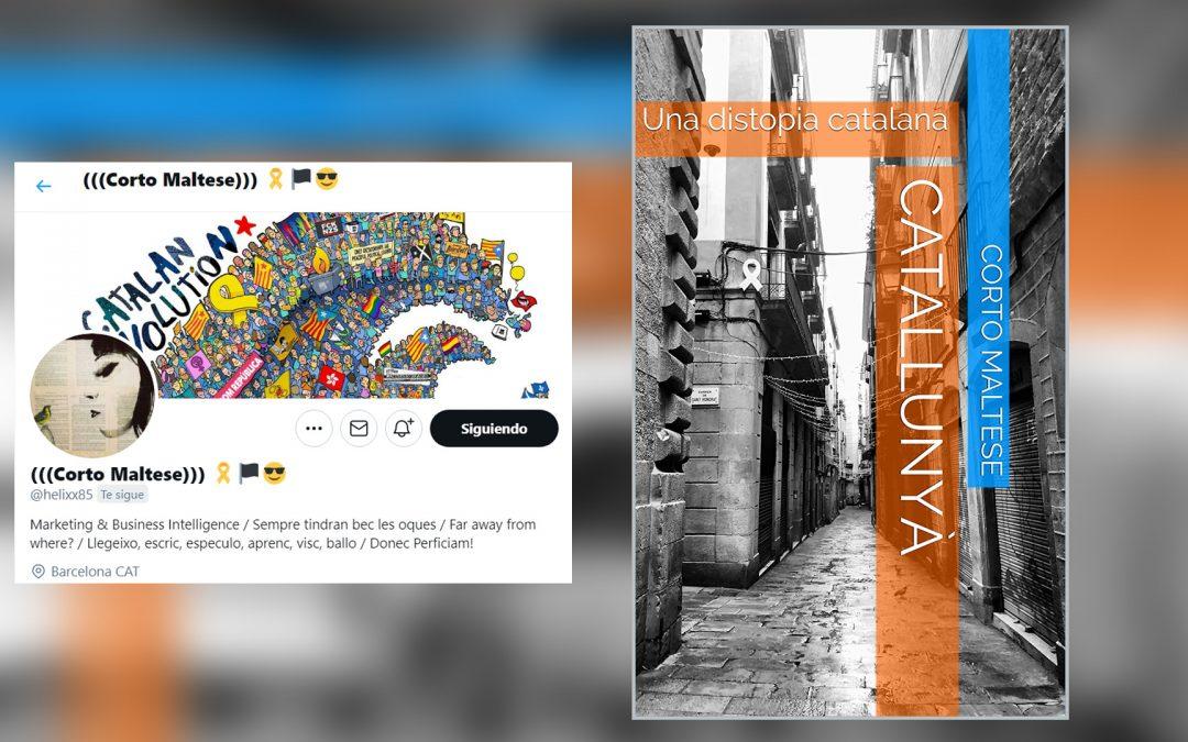 'Catallunyà: una distòpia catalana': un thriller sobre la independència en temps de pandèmia El llibre, del tuitaire Corto Maltese, mescla personatges reals i de ficció i passa per Brussel·les, Ginebra, Sydney i Sao Paulo